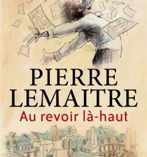 PIERRE LEMAITRE - AU REVOIR LA HAUT - SÉLECTION LITTÉRAIRE 2017